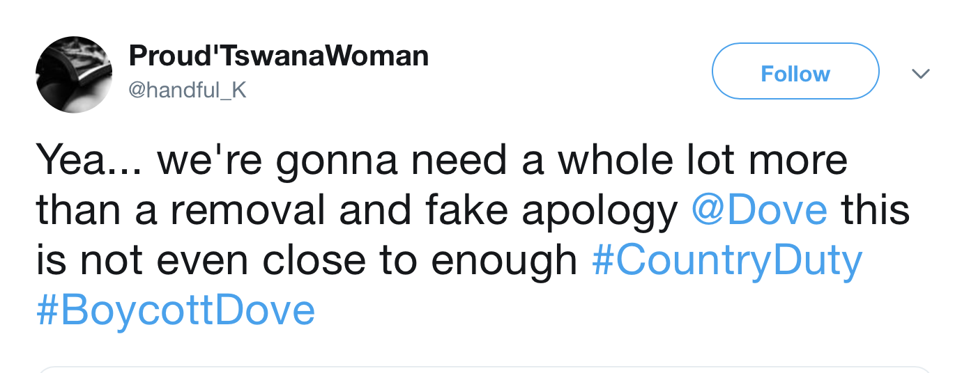 Apology response by Proud'TswanaWoman: Yes... we're gonna need a whole lot more than a removal and fake apology @Dove this is not even close to enough #CountryDuty #BoycottDove