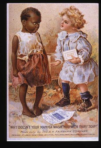 Fairy soap ad depicting a little Black girl looking shameful as a little white girl asks her, why doesn't your mamma wash you with fairy soap?